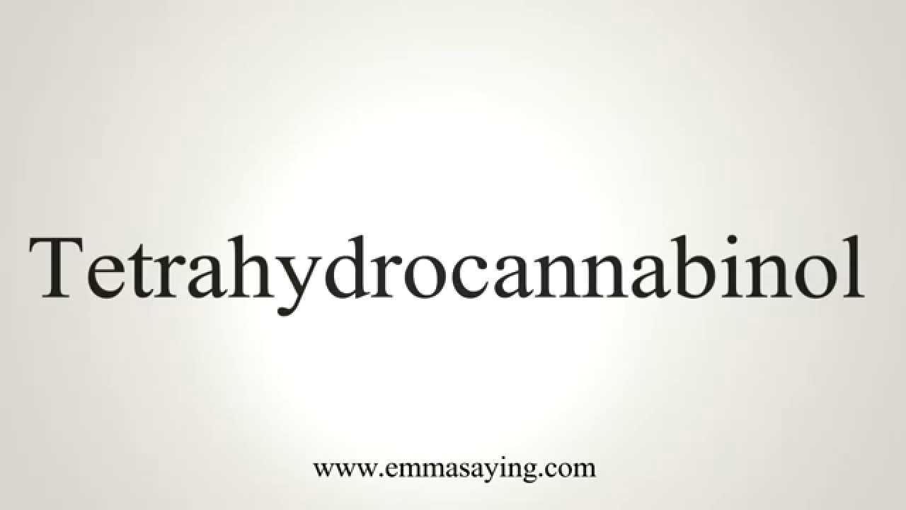 How to Pronounce Tetrahydrocannabinol