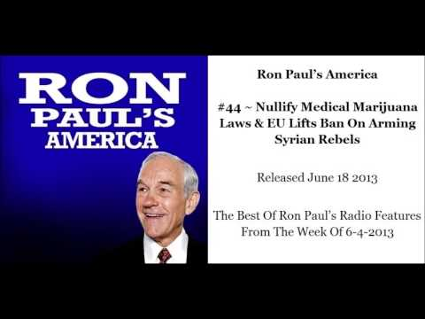 Ron Paul's America #44 ~ Nullify Medical Marijuana Laws & EU Lifts Ban On Arming Syrian Rebels